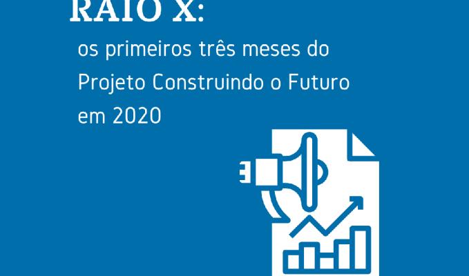 Raio X: os primeiros três meses do projeto Construindo o Futuro em2020